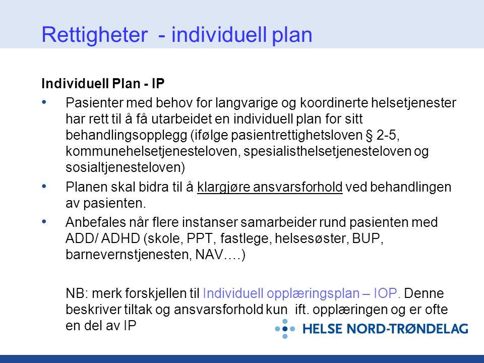 Rettigheter - individuell plan Individuell Plan - IP • Pasienter med behov for langvarige og koordinerte helsetjenester har rett til å få utarbeidet e