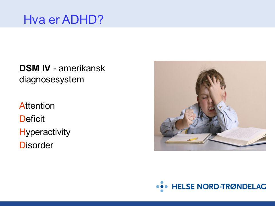 DSM IV - amerikansk diagnosesystem Attention Deficit Hyperactivity Disorder Hva er ADHD?