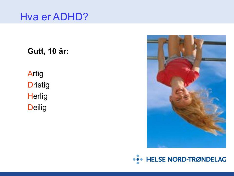 Gutt, 10 år: Artig Dristig Herlig Deilig Hva er ADHD?