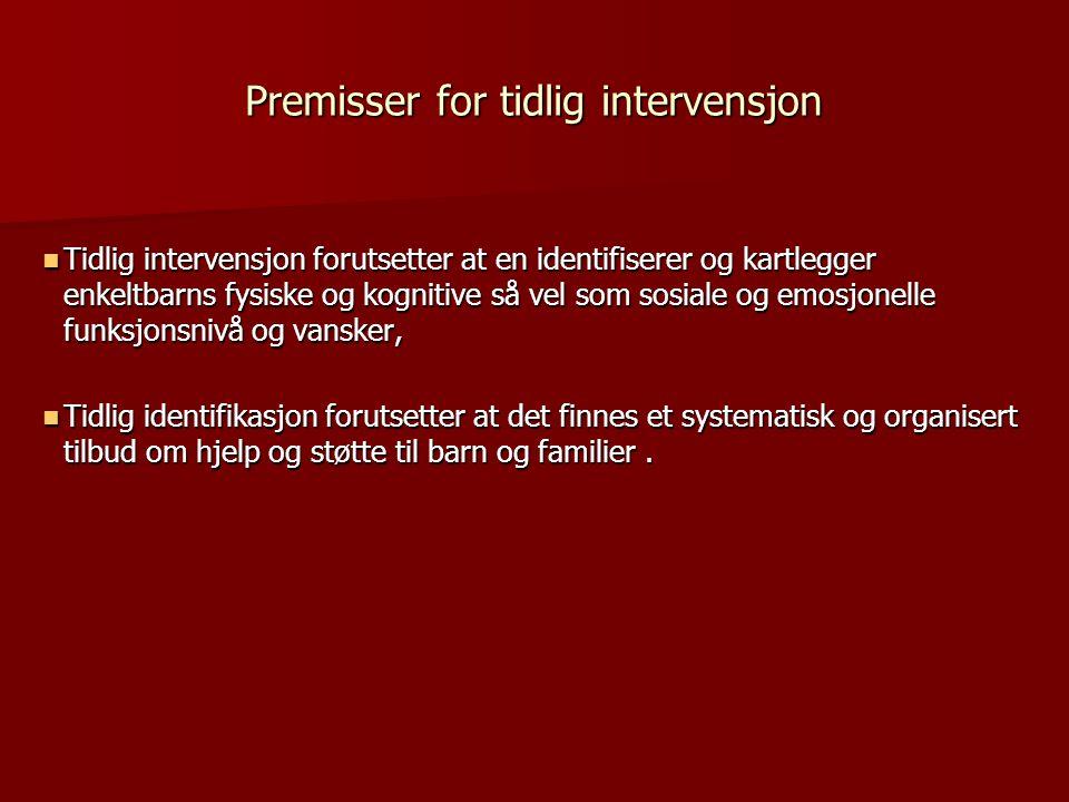 Premisser for tidlig intervensjon  Tidlig intervensjon forutsetter at en identifiserer og kartlegger enkeltbarns fysiske og kognitive så vel som sosi