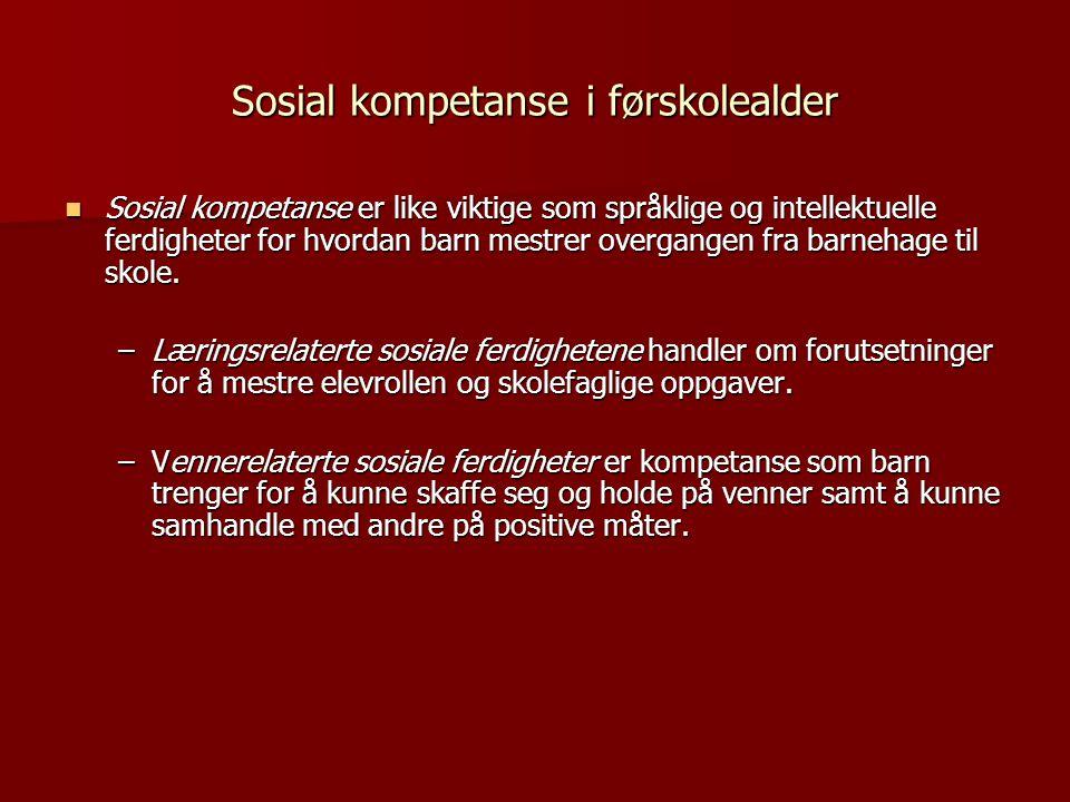 Sosial kompetanse i førskolealder  Sosial kompetanse er like viktige som språklige og intellektuelle ferdigheter for hvordan barn mestrer overgangen