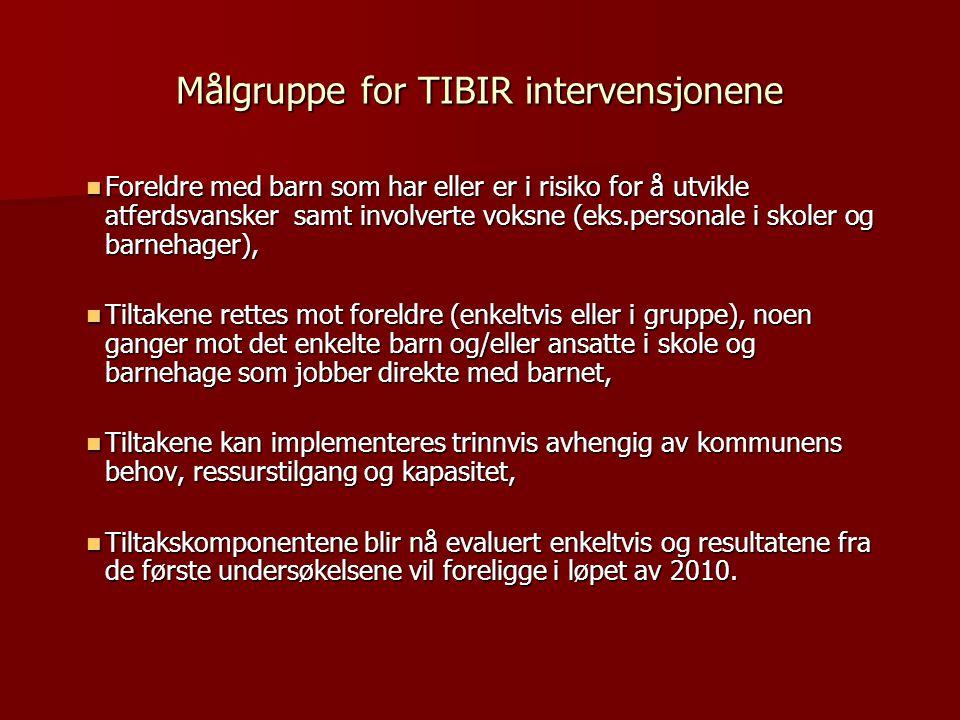 Målgruppe for TIBIR intervensjonene  Foreldre med barn som har eller er i risiko for å utvikle atferdsvansker samt involverte voksne (eks.personale i