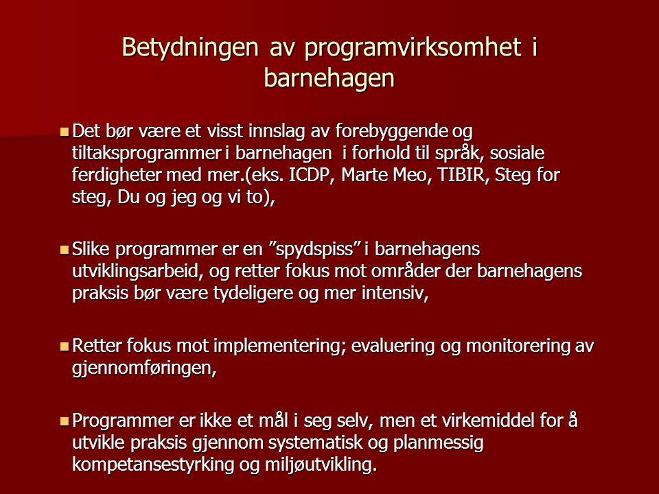Betydningen av programvirksomhet i barnehagen  Det bør være et visst innslag av forebyggende og tiltaksprogrammer i barnehagen i forhold til språk, s