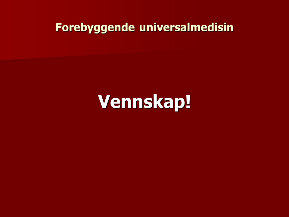 Forebyggende universalmedisin Vennskap!