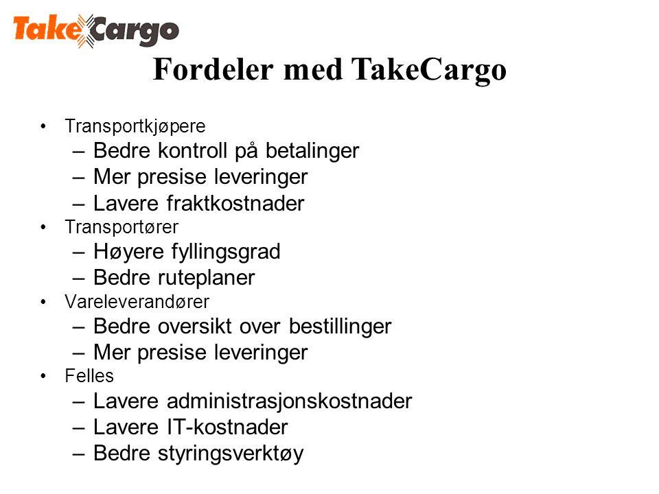 Fordeler med TakeCargo •Transportkjøpere –Bedre kontroll på betalinger –Mer presise leveringer –Lavere fraktkostnader •Transportører –Høyere fyllingsg