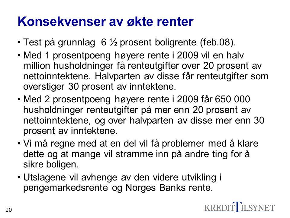 20 Konsekvenser av økte renter •Test på grunnlag 6 ½ prosent boligrente (feb.08).
