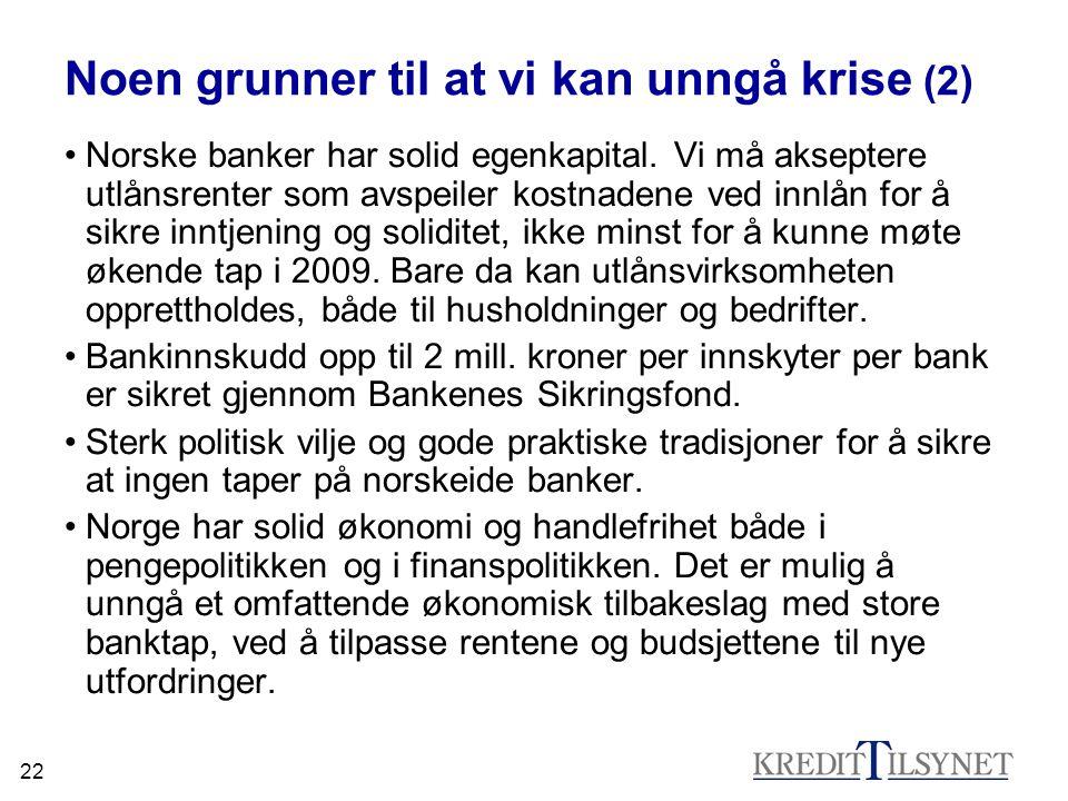 22 Noen grunner til at vi kan unngå krise (2) •Norske banker har solid egenkapital.