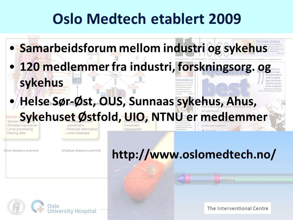The Interventional Centre Oslo Medtech etablert 2009 •Samarbeidsforum mellom industri og sykehus •120 medlemmer fra industri, forskningsorg.