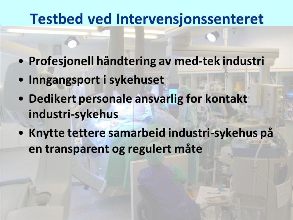 Testbed ved Intervensjonssenteret •Profesjonell håndtering av med-tek industri •Inngangsport i sykehuset •Dedikert personale ansvarlig for kontakt industri-sykehus •Knytte tettere samarbeid industri-sykehus på en transparent og regulert måte