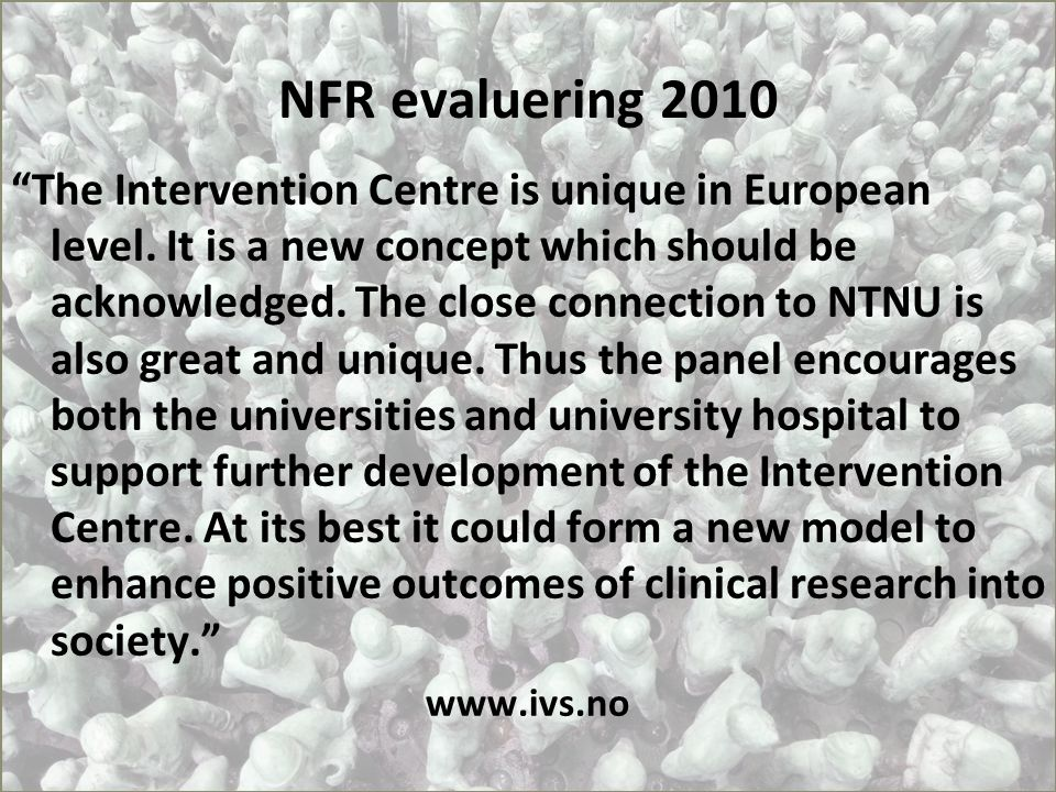 "NFR evaluering 2010 ""The Intervention Centre is unique in European level. It is a new concept which should be acknowledged. The close connection to NT"