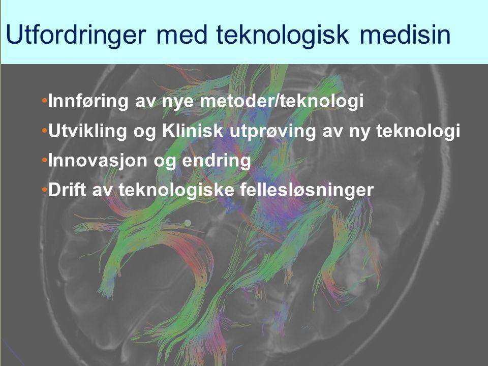 Utfordringer med teknologisk medisin •Innføring av nye metoder/teknologi •Utvikling og Klinisk utprøving av ny teknologi •Innovasjon og endring •Drift av teknologiske fellesløsninger