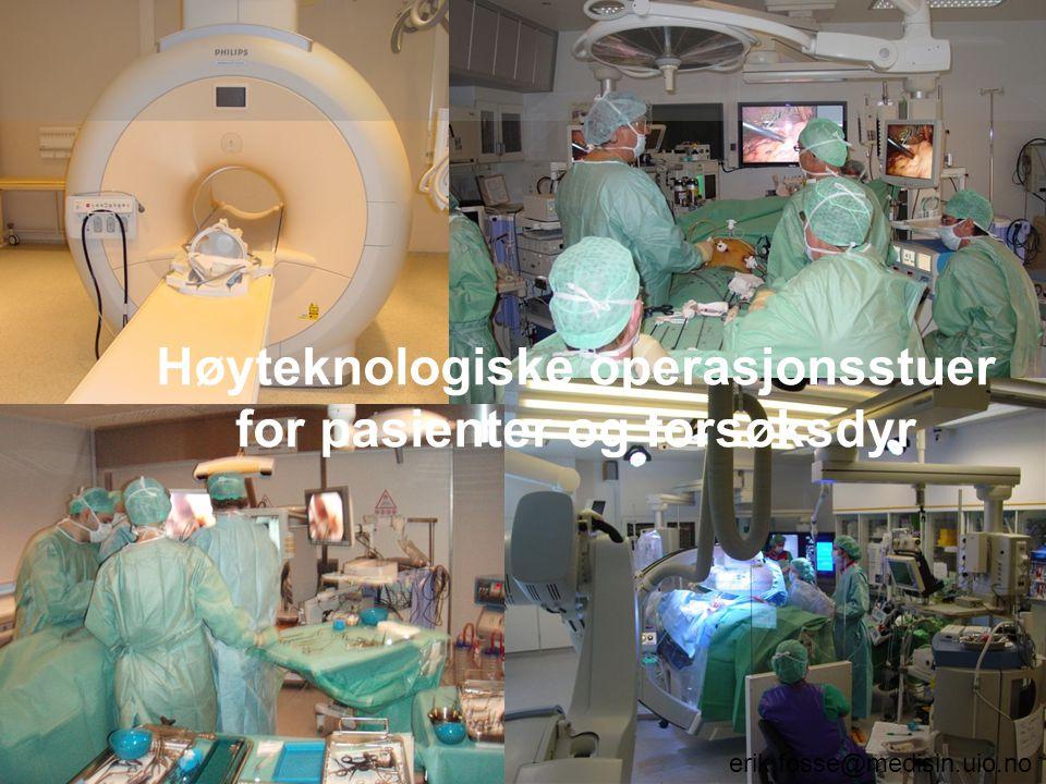 Høyteknologiske operasjonsstuer for pasienter og forsøksdyr erik.fosse@medisin.uio.no