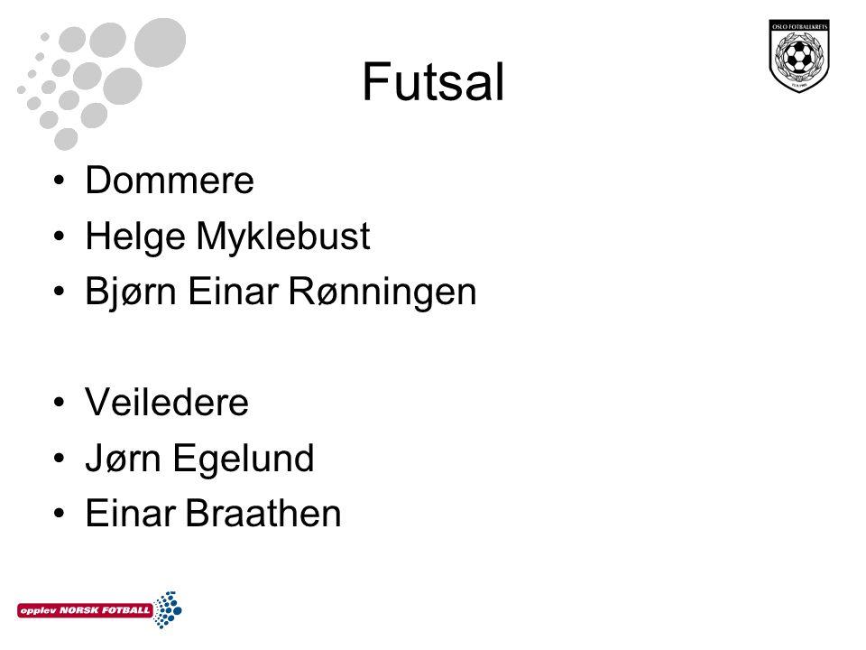 Futsal •Dommere •Helge Myklebust •Bjørn Einar Rønningen •Veiledere •Jørn Egelund •Einar Braathen