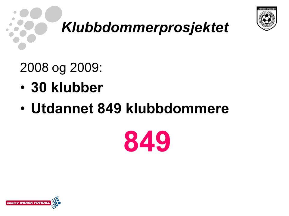 Klubbdommerprosjektet 2008 og 2009: •30 klubber •Utdannet 849 klubbdommere 849
