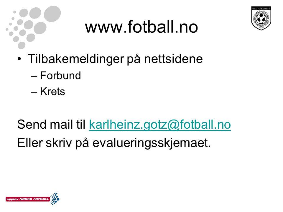www.fotball.no •Tilbakemeldinger på nettsidene –Forbund –Krets Send mail til karlheinz.gotz@fotball.nokarlheinz.gotz@fotball.no Eller skriv på evaluer