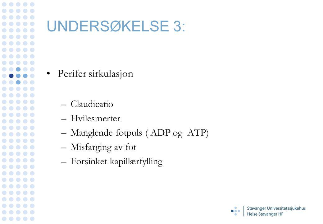 UNDERSØKELSE 3: •Perifer sirkulasjon –Claudicatio –Hvilesmerter –Manglende fotpuls ( ADP og ATP) –Misfarging av fot –Forsinket kapillærfylling