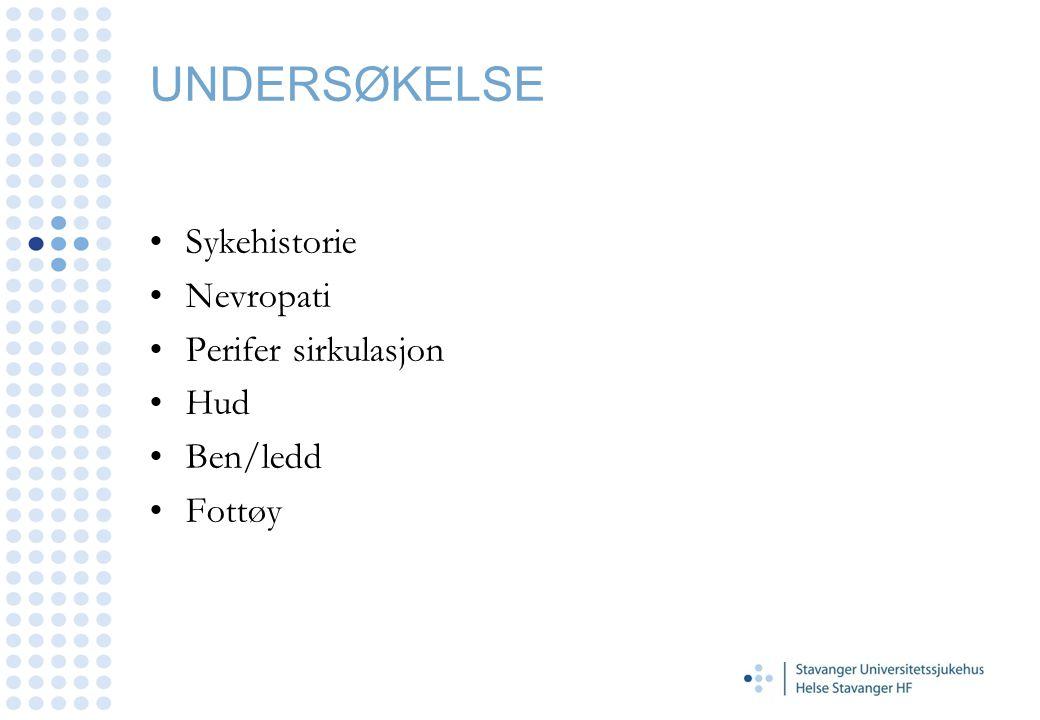 UNDERSØKELSE •Sykehistorie •Nevropati •Perifer sirkulasjon •Hud •Ben/ledd •Fottøy