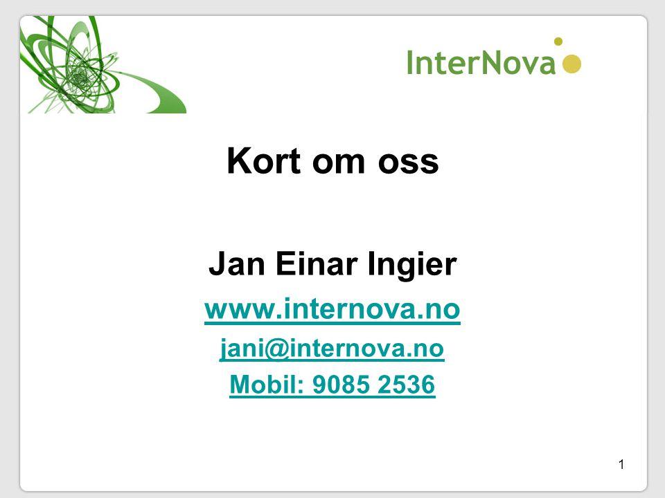 1 Kort om oss Jan Einar Ingier www.internova.no jani@internova.no Mobil: 9085 2536
