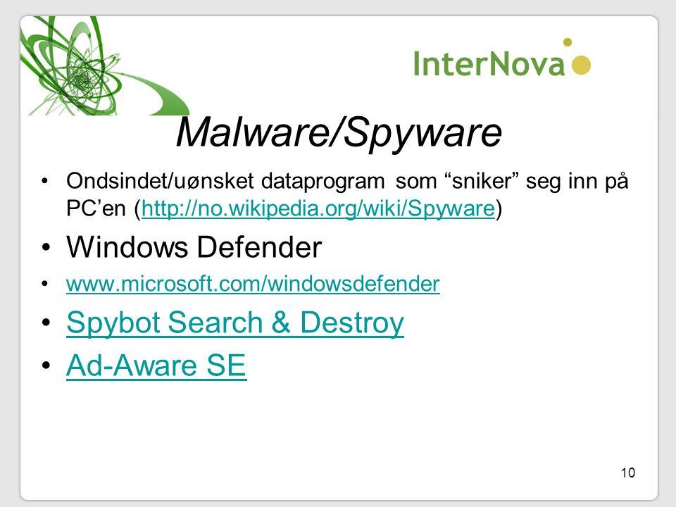 """10 Malware/Spyware •Ondsindet/uønsket dataprogram som """"sniker"""" seg inn på PC'en (http://no.wikipedia.org/wiki/Spyware)http://no.wikipedia.org/wiki/Spy"""