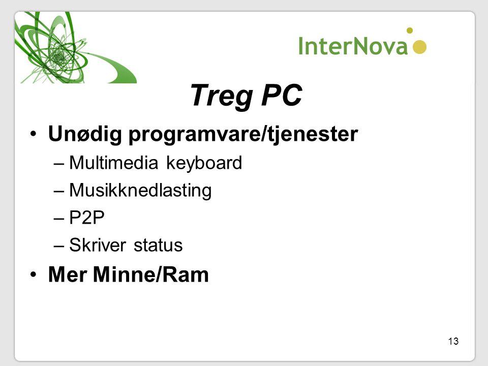 13 Treg PC •Unødig programvare/tjenester –Multimedia keyboard –Musikknedlasting –P2P –Skriver status •Mer Minne/Ram