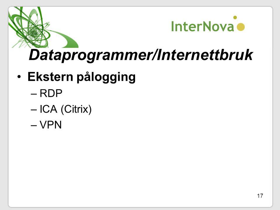 17 Dataprogrammer/Internettbruk •Ekstern pålogging –RDP –ICA (Citrix) –VPN