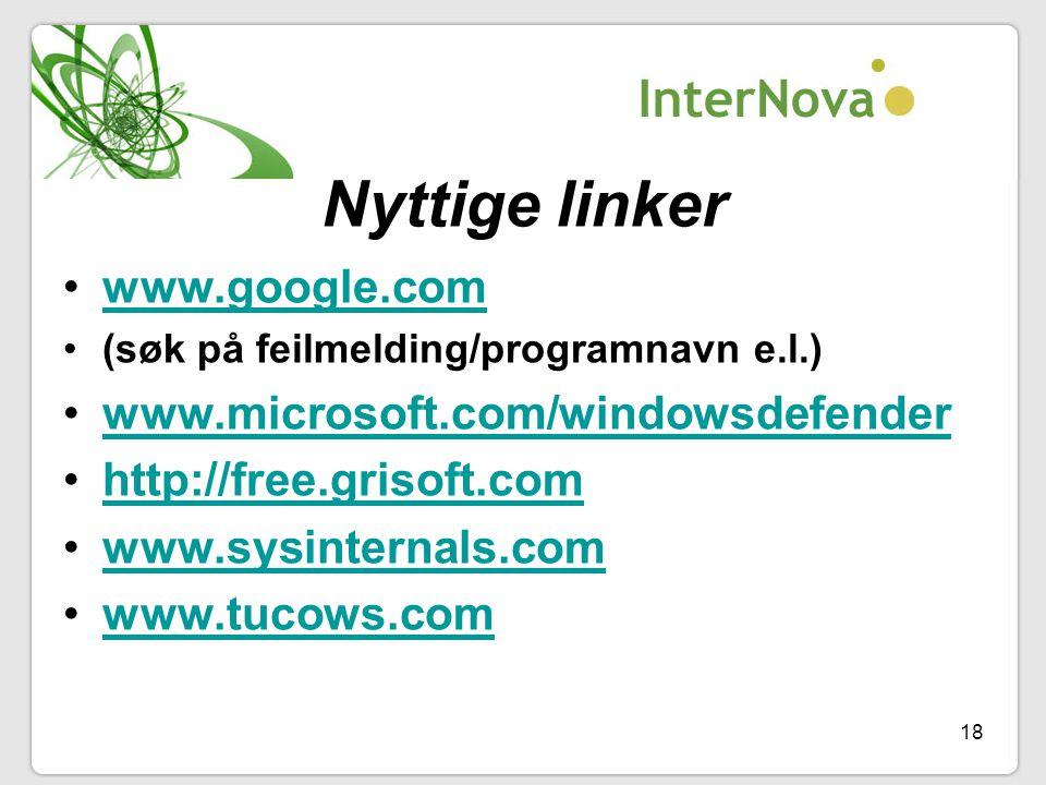 18 Nyttige linker •www.google.comwww.google.com •(søk på feilmelding/programnavn e.l.) •www.microsoft.com/windowsdefenderwww.microsoft.com/windowsdefe