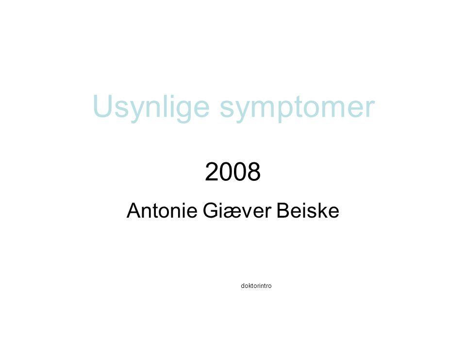 Usynlige symptomer 2008 Antonie Giæver Beiske doktorintro