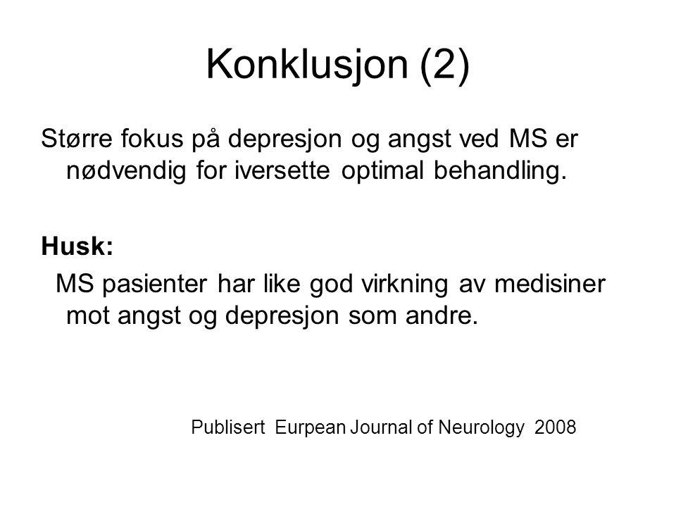 Konklusjon (2) Større fokus på depresjon og angst ved MS er nødvendig for iversette optimal behandling. Husk: MS pasienter har like god virkning av me