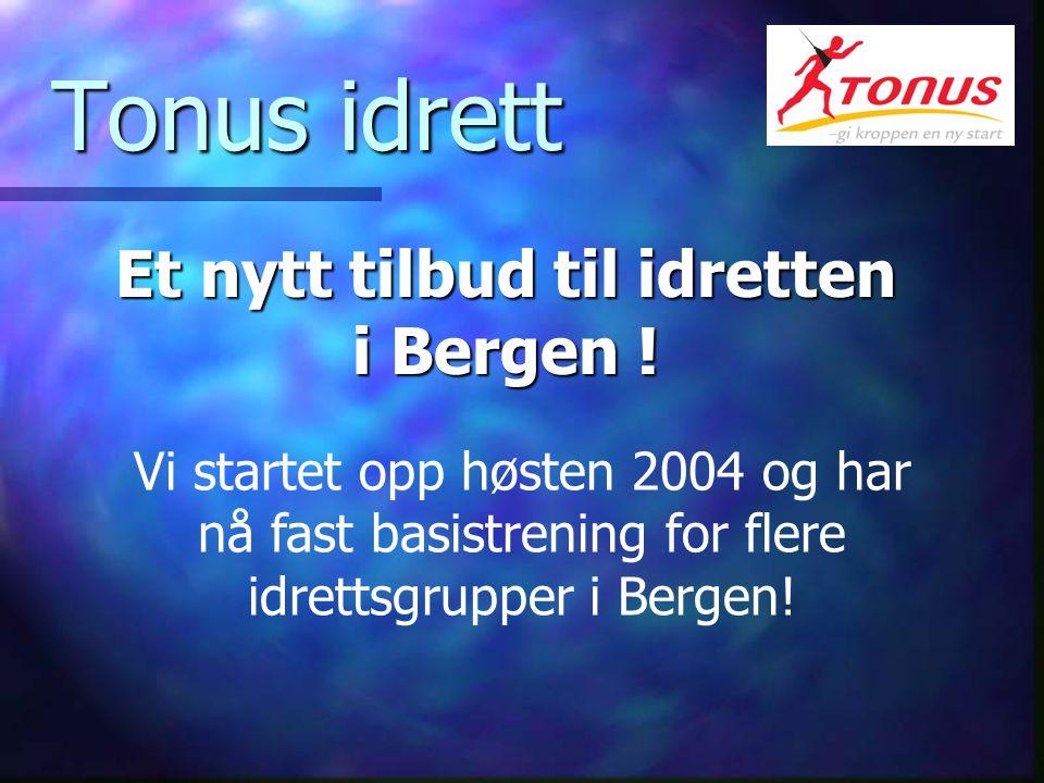 Tonus idrett Tonus idrett Et nytt tilbud til idretten i Bergen .