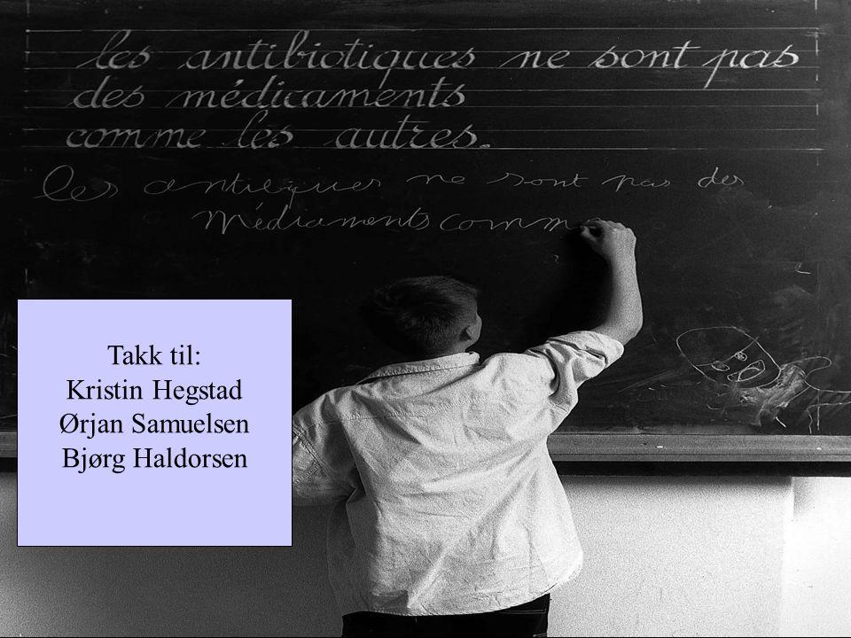 Takk til: Kristin Hegstad Ørjan Samuelsen Bjørg Haldorsen
