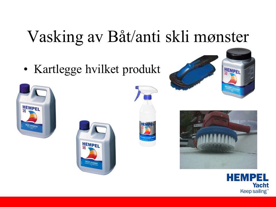 Vasking av Båt/anti skli mønster •Kartlegge hvilket produkt
