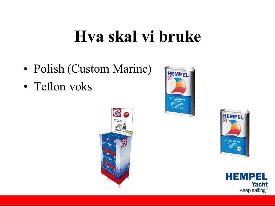 Hva skal vi bruke •Polish (Custom Marine) •Teflon voks