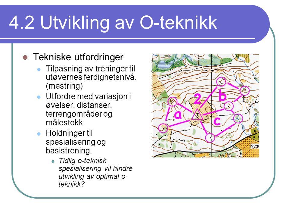 4.2 Utvikling av O-teknikk  Tekniske utfordringer  Tilpasning av treninger til utøvernes ferdighetsnivå. (mestring)  Utfordre med variasjon i øvels