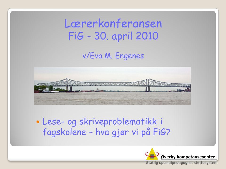 Lærerkonferansen FiG - 30. april 2010 v/Eva M. Engenes  Lese- og skriveproblematikk i fagskolene – hva gjør vi på FiG?