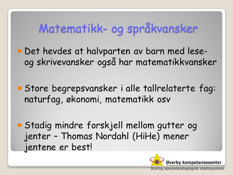 Matematikk- og språkvansker Matematikk- og språkvansker  Det hevdes at halvparten av barn med lese- og skrivevansker også har matematikkvansker  Sto