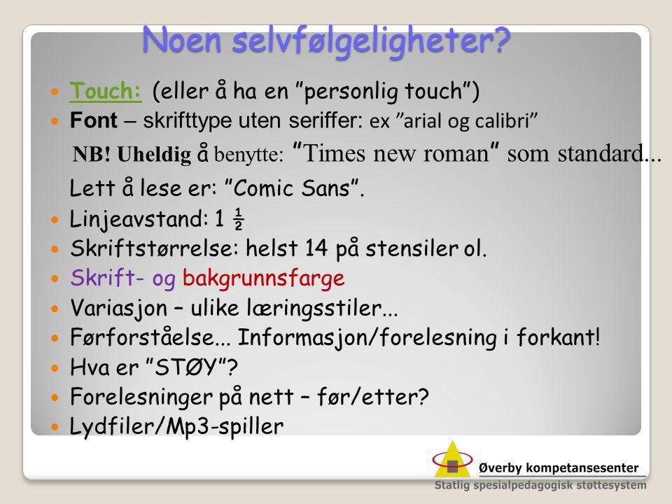 """Noen selvfølgeligheter?  Touch: (eller å ha en """"personlig touch"""") Touch:  Font – skrifttype uten seriffer: ex """"arial og calibri"""" NB! Uheldig å benyt"""
