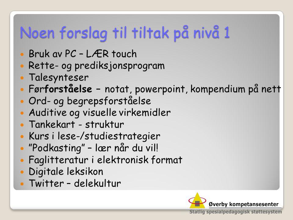 Noen forslag til tiltak på nivå 1  Bruk av PC – LÆR touch  Rette- og prediksjonsprogram  Talesynteser  Førforståelse – notat, powerpoint, kompendi
