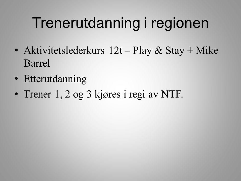 Trenerutdanning i regionen • Aktivitetslederkurs 12t – Play & Stay + Mike Barrel • Etterutdanning • Trener 1, 2 og 3 kjøres i regi av NTF.