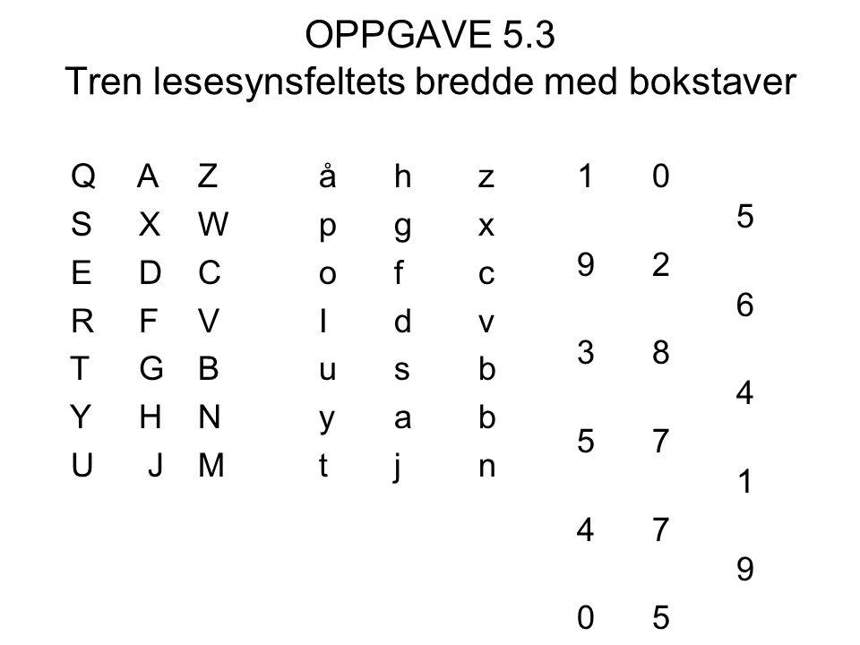 OPPGAVE 5.3 Tren lesesynsfeltets bredde med bokstaver Q A Z S X W E D C R F V T G B Y H N U J M åhz pgx ofc Idv usb yab tjn 10 5 92 6 38 4 57 1 47 9 05 2 71 8