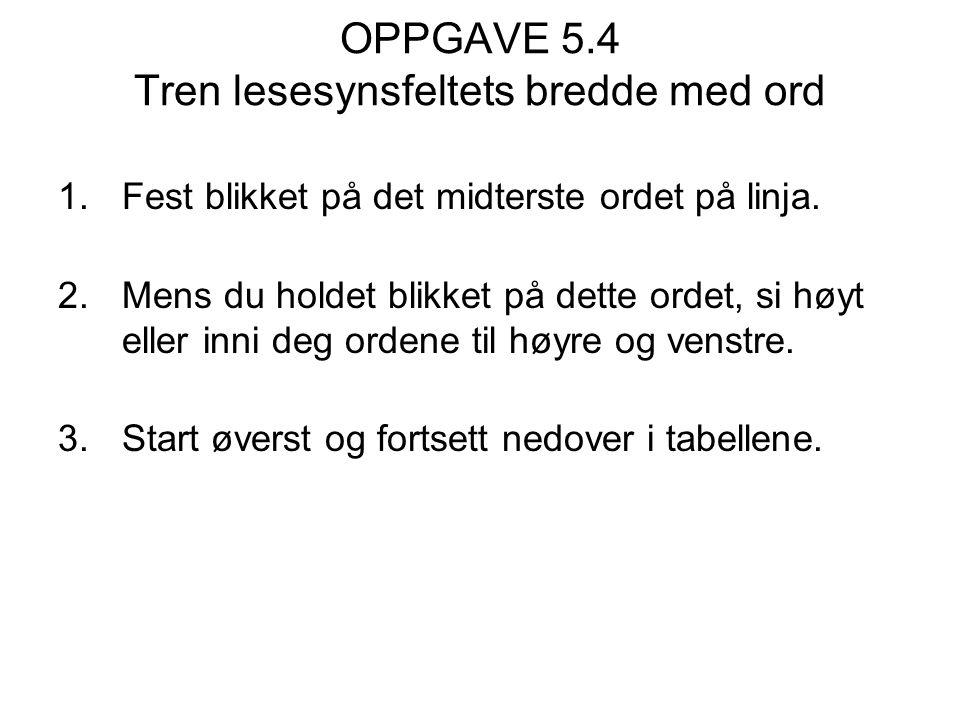 OPPGAVE 5.4 Tren lesesynsfeltets bredde med ord 1.Fest blikket på det midterste ordet på linja.