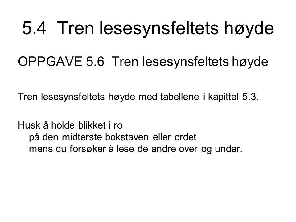 5.4 Tren lesesynsfeltets høyde OPPGAVE 5.6 Tren lesesynsfeltets høyde Tren lesesynsfeltets høyde med tabellene i kapittel 5.3.