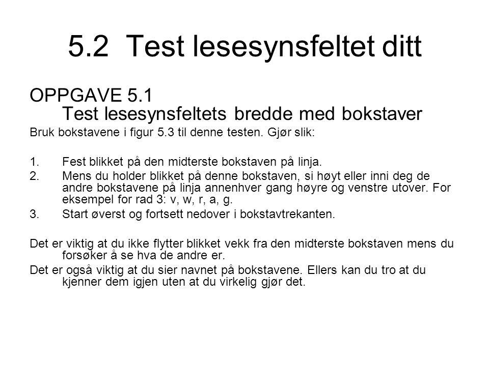 5.2 Test lesesynsfeltet ditt OPPGAVE 5.1 Test lesesynsfeltets bredde med bokstaver Bruk bokstavene i figur 5.3 til denne testen.