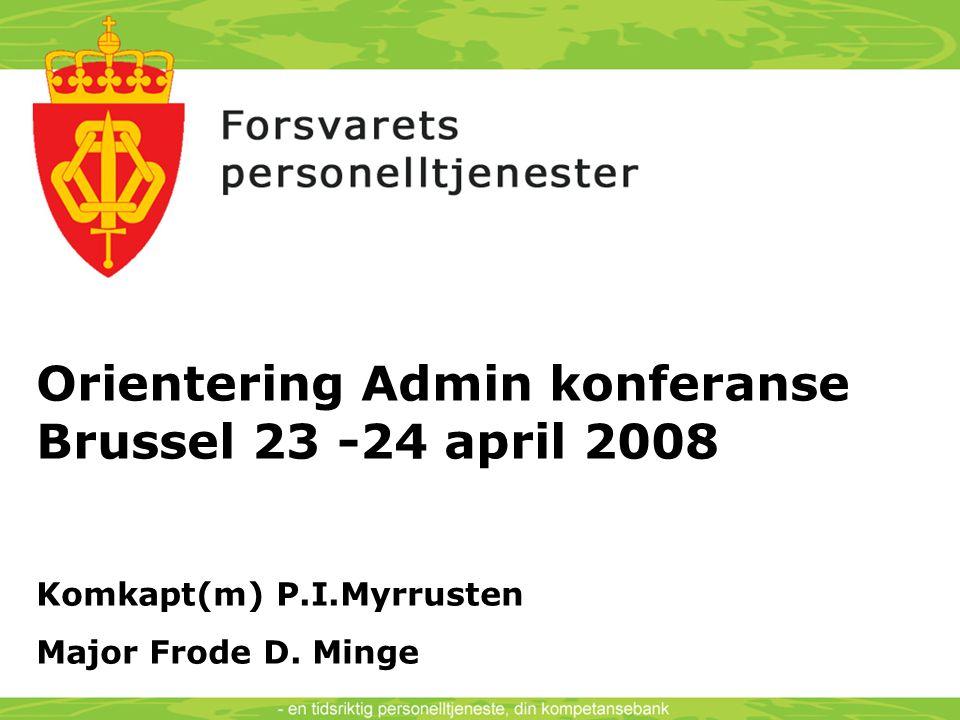 Orientering Admin konferanse Brussel 23 -24 april 2008 Komkapt(m) P.I.Myrrusten Major Frode D.