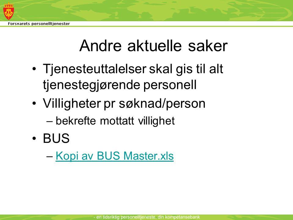 Andre aktuelle saker •Tjenesteuttalelser skal gis til alt tjenestegjørende personell •Villigheter pr søknad/person –bekrefte mottatt villighet •BUS –Kopi av BUS Master.xlsKopi av BUS Master.xls