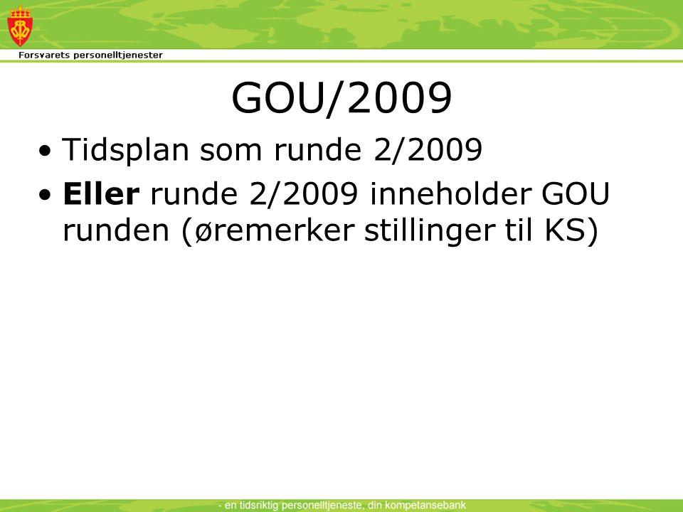 GOU/2009 •Tidsplan som runde 2/2009 •Eller runde 2/2009 inneholder GOU runden (øremerker stillinger til KS)