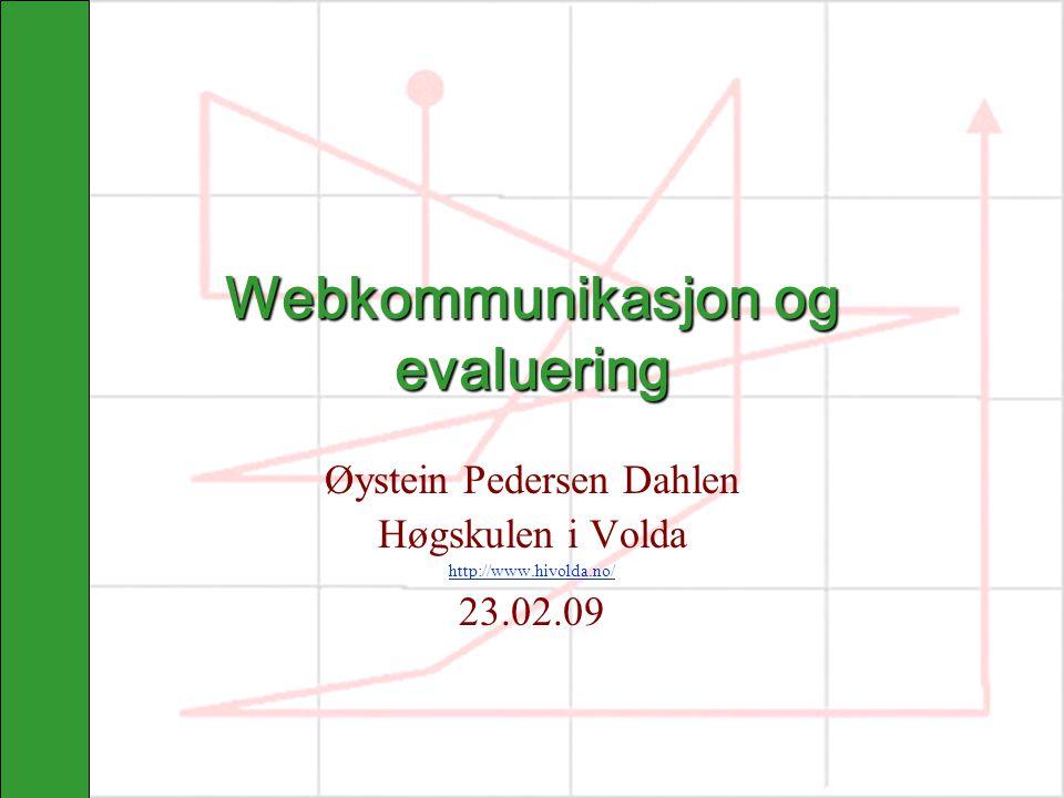 Webkommunikasjon og evaluering Øystein Pedersen Dahlen Høgskulen i Volda http://www.hivolda.no/ 23.02.09