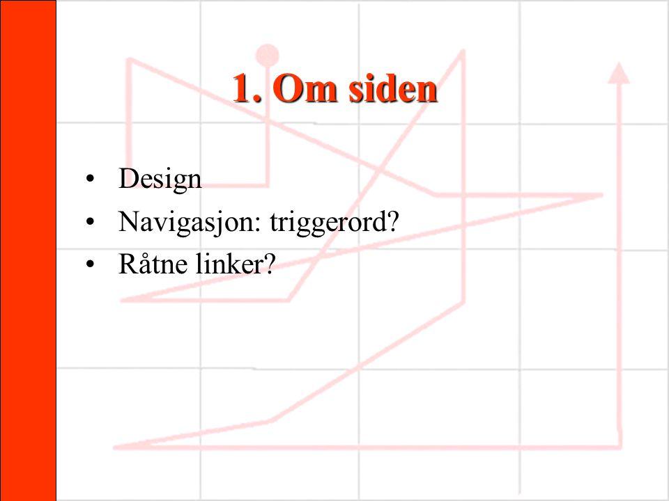 1. Om siden •Design •Navigasjon: triggerord? •Råtne linker?