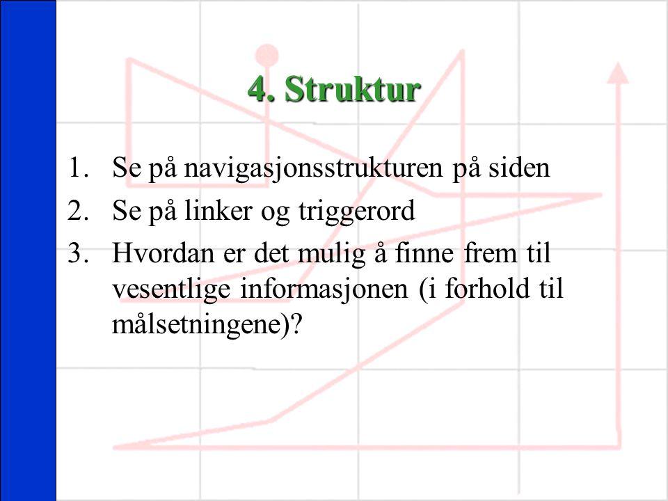 4. Struktur 1.Se på navigasjonsstrukturen på siden 2.Se på linker og triggerord 3.Hvordan er det mulig å finne frem til vesentlige informasjonen (i fo
