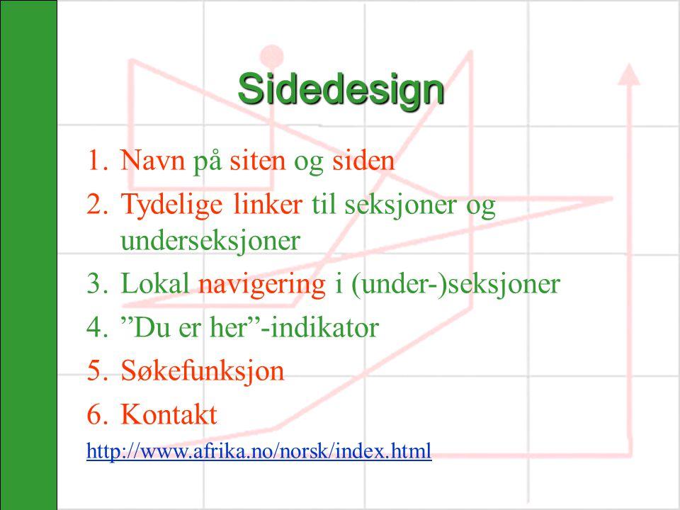 """Sidedesign 1.Navn på siten og siden 2.Tydelige linker til seksjoner og underseksjoner 3.Lokal navigering i (under-)seksjoner 4.""""Du er her""""-indikator 5"""