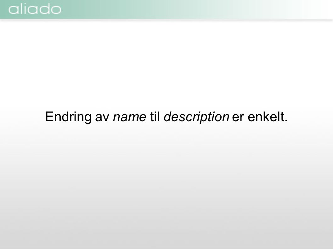 Endring av name til description er enkelt.